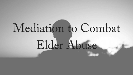 Mediation To Combat Elder Abuse