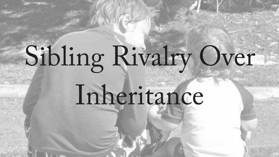 Sibling Rivalry Over Inheritance