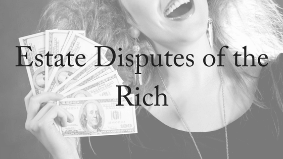 Estate Disputes of the Rich