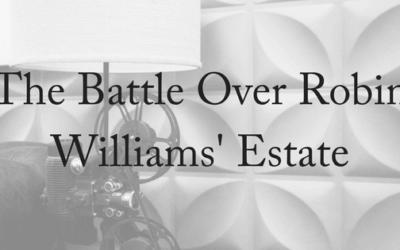 The Battle Over Robin Williams' Estate