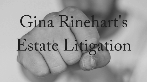 Gina Rinehart's Estate Litigation