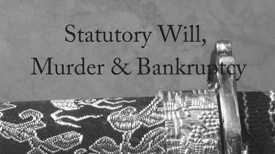 Statutory Will, Murder & Bankruptcy
