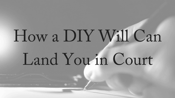 How A DIY Will Can Land You In Court
