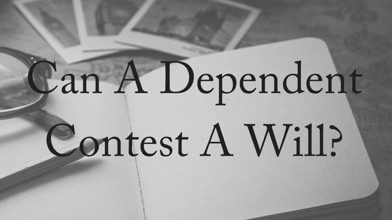 Can A Dependant Contest a Will?