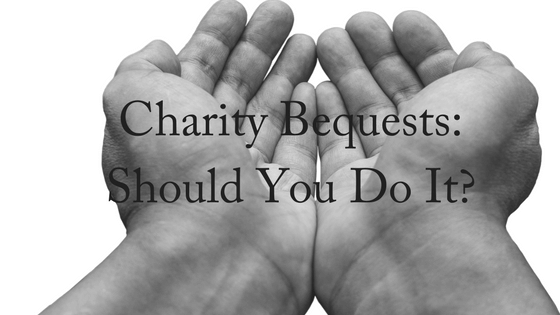 Charity Bequests: Should You Do It?