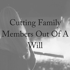 Cutting Family Members Out Of A Will
