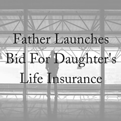 Father Claims Daughter's Life Insurance