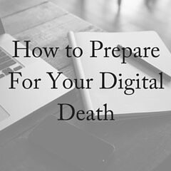 How To Prepare For Your Digital Death
