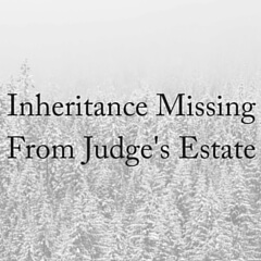 Inheritance Missing From Judge's Estate