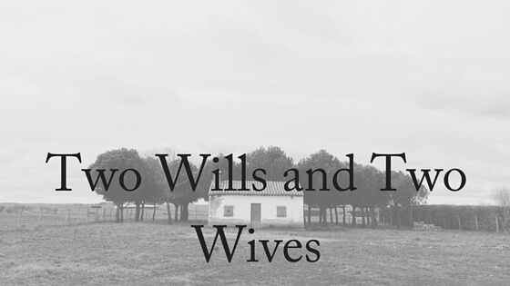 Two Wills and Two Wives