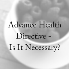 Advance Health Directive – Is it Necessary?