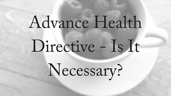 Advance Health Directive - Is It Necessary- (1)