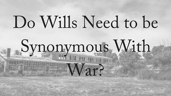 Do Wills Need to be Synonymous With War-