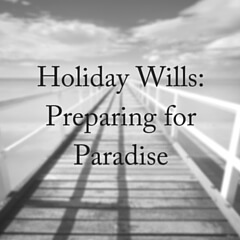 Holiday Wills: Preparing for Paradise