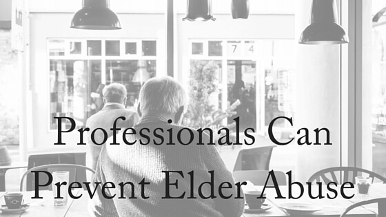 Professionals Can Prevent Elder Abuse