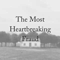 The Most Heartbreaking Fraud
