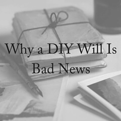 Why a DIY Will Is Bad News