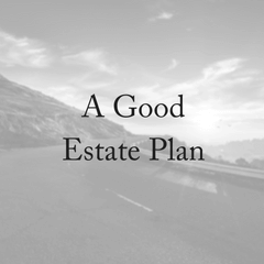 A Good Estate Plan