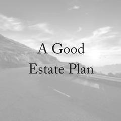 A Good Estate Plan