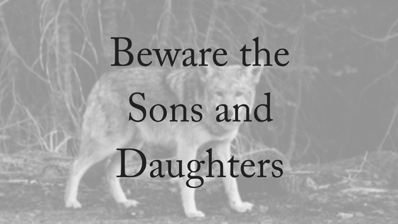 Beware the Sons and Daughters