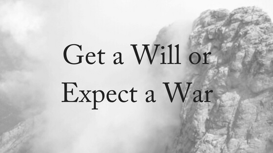 Get a Will or Expect a War