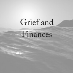 Grief and Finances