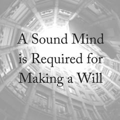 A Sound Mind is Required for Making a Will
