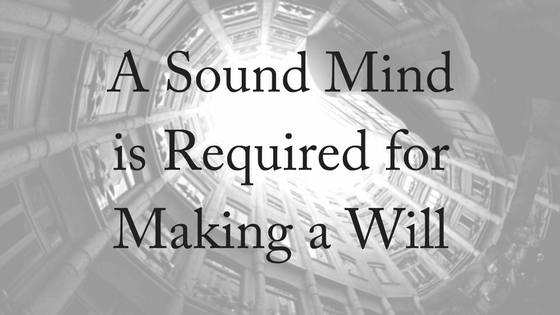a-sound-mind-is-required-for-making-a-will