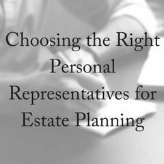 Choosing the Right Personal Representatives