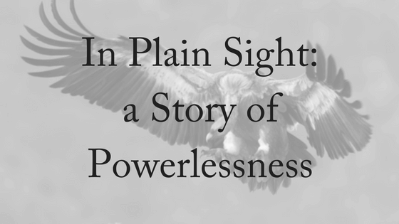 in-plain-sight-a-story-of-powerlessness