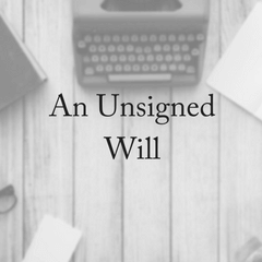 What Happens With An Unsigned Will?