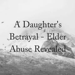 Betrayal: Family Elder Abuse