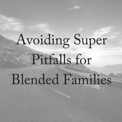 Avoiding Super Pitfalls for Blended Families