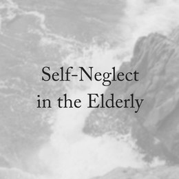 Elder Self-Neglect: How To Prevent It