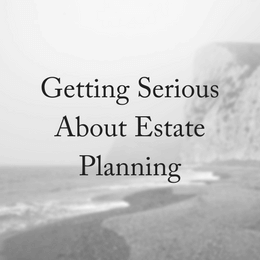 Getting Serious About Estate Planning