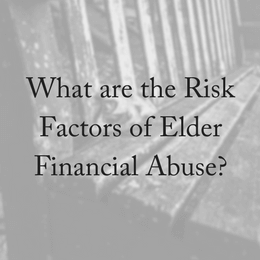 What Are the Risk Factors for Elder Financial Abuse?