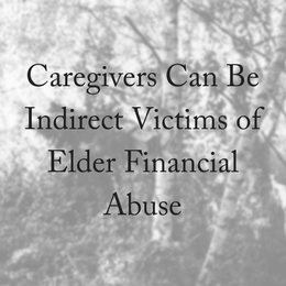 How Elder Caregivers Can Be Victims Of Financial Abuse