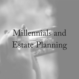 Millennials: Why You Need To Consider Estate Planning