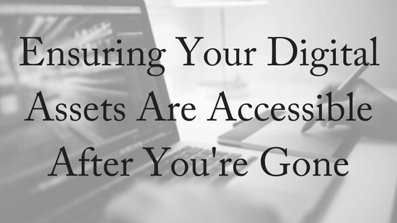 Ensuring Your Digital Assets Are Accessible After You're Gone