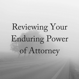 Why You Should Review Your Enduring Power of Attorney
