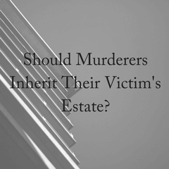 Murder to Inherit: Why Murderers Are Barred From Inheritance