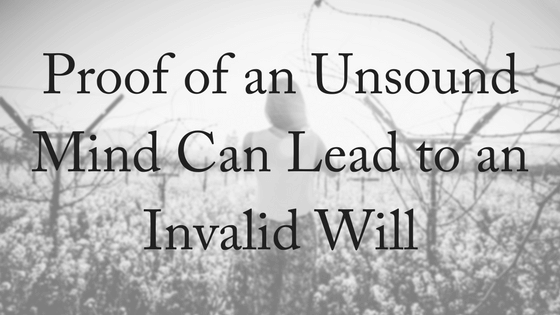 Invalid Will: Proof Of An Unsound Mind?