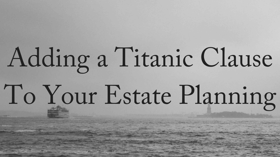 How To Add A Titanic Clause To Your Estate Planning