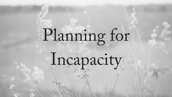 Planning for Physical & Mental Incapacity