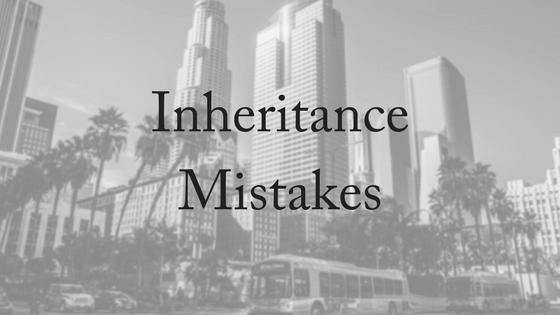 Inheritance Mistakes To Avoid