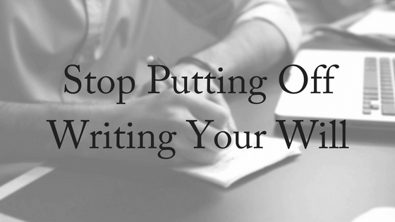 Stop Putting Off Writing Your Will