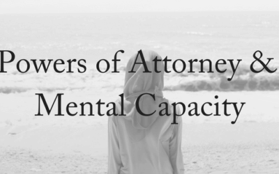 Powers of Attorney & Mental Capacity