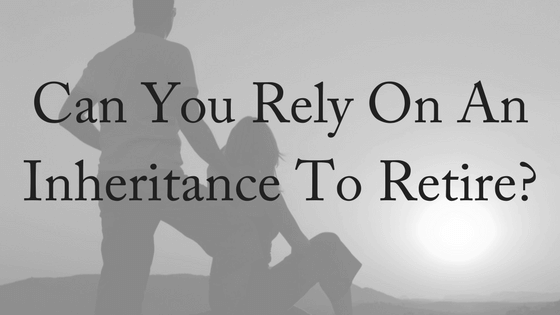 Can You Rely on an Inheritance to Retire?