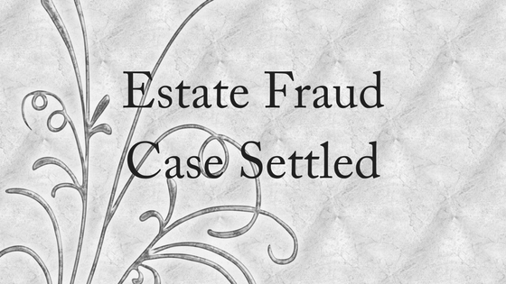 Estate Fraud Case Finally Settled