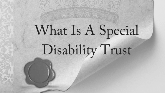 What Is A Special Disability Trust?